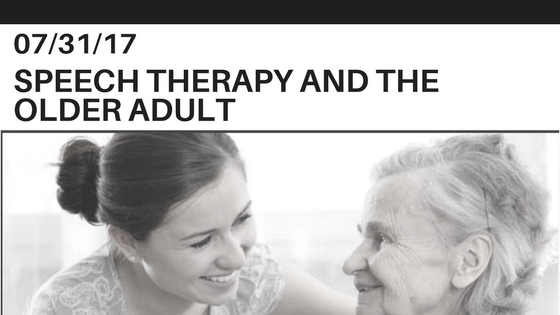 Speech Therapy and the Older Adult~by: Melissa Herbst, Rehabcare